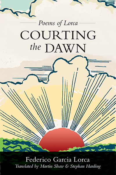 Poems of Lorca, Courting the Dawn, Federico Garcia Lorca Translated by Martin Shaw and Stephan Harding Book Cover
