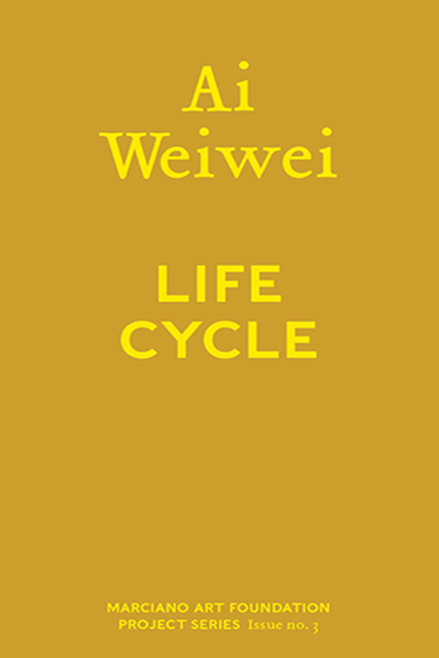 Ai Weiwei: Life Cycle, Text by Martin Shaw