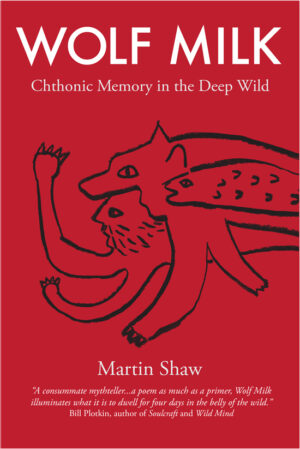 Wolf Milk: Chthonic Memory in the Deep Wild Book Cover,